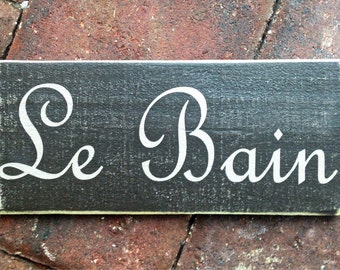 Le Bain (Choose Color) Rustic Shabby Chic  French Bath Restroom Sign