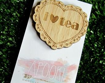 I LOVE TEA -  Laser Cut Tasmanian Oak Brooch