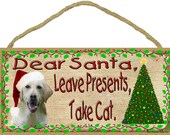 "Yellow LABRADOR RETRIEVER Dear Santa Leave Presents Take Cat 10"" x 5"" Christmas Lab Holiday SIGN"