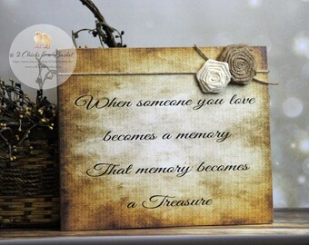 When Someone You Love Becomes A Memory That Memory Becomes A Treasure Sign, Wood Sign