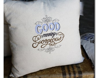 Good Morning Gorgeous 18x18 Pillow Cover