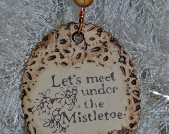 Handmade Ceramic Ornament - Let's Meet Under the Mistletoe