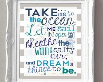 DIGITAL FILE - Take Me to the Ocean... - Nautical - Ocean - Sea - Blues, Greens and Aquas  -Original Quote - Wall Art