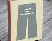 No Pants - Pants are Overrated - Wood Block Art Print - Man Cave Art