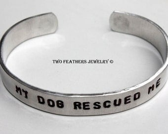 My Dog Rescued Me - Hand Stamped Cuff Bracelet - Paw Print Bracelet - Dog Lover Jewelry - Non Tarnish Cuff - Gift For Her - Rescue Dog