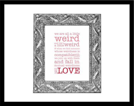 Printable Weird Love Quote in Strawberry Pink 8x10 Gift for Valentine's Day -Two Color Styles