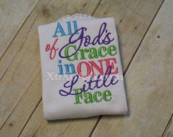 All of Gods grace in One little Face-Girly Version Embroidered Shirt or bodysuit