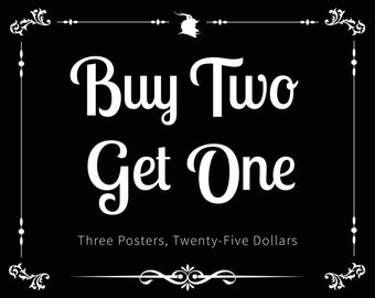 Buy Two Get One - Three 11x17 Posters - 25 Dollars