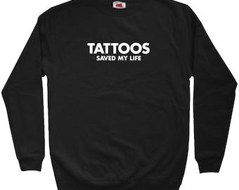 Tattoos Saved My Life Sweatshirt - Men S M L XL 2x 3x - Crewneck Tattoo Shirt - 3 Colors