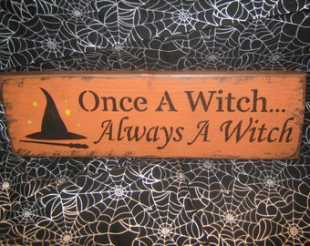 "Primitive  Holiday Wooden Hand Painted Halloween Salem Witch Sign -  "" Once A Witch ALways A Witch  ""  Country  Rustic Folkart"
