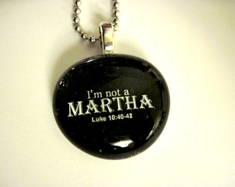 "The ""Don't be a Martha"" Pendant, Necklace, Christian gift, Glass Cabochon, Scripture, souvenirs,"