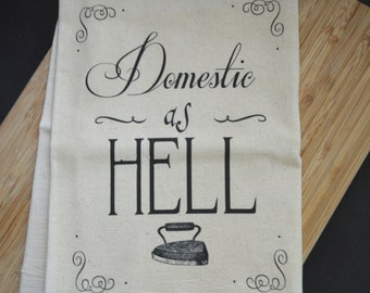Domestic as Hell Flour Sack Tea Towel