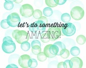 Inspirational Quote Print, Nursery Decor, Girl's Room Wall Art, Bubbles Poster, Watercolour Circles, Mint Lime Circles, Valentine's Day Gift
