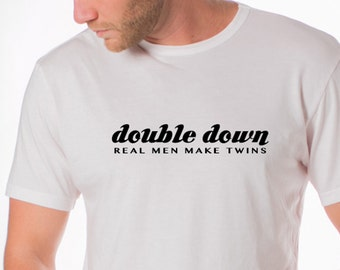 Double Down. Real Men Make Twins. Father's Day Gift for Dads of Twins