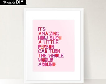 Girl Digital Nursery quote print It's amazing how such a little person can turn the whole world around, DIY  INSTANT DOWNLOAD ( 810vaiv008 )