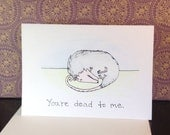 "Possum ""you're dead to me"" Greeting Card"