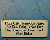 Distressed Screenprinted Sign I Can Only Please One Person Per Day, Today Is Not Your Day, Tomorrow Doesn't Look Good Either