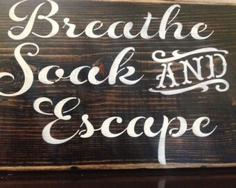 Breathe, Soak, and Escape wood sign, bathroom, primitive, vintage, hand painted, hot tub, bath, home decor, gift ideas, wall signs