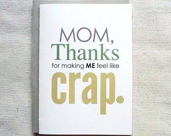Mothers Day Card Funny Mom, Thanks for making me feel like crap.