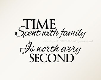Time Spent with Family is Worth Every Second - Wall Decal