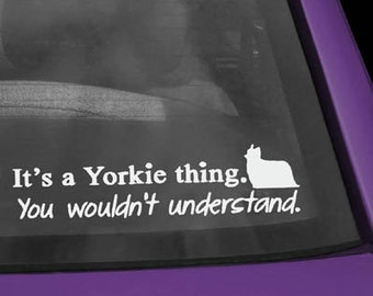 Yorkie It's a Yorkie Thing Vinyl Decal