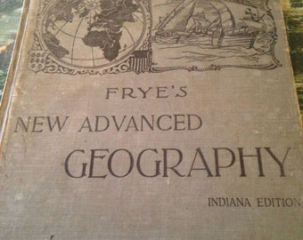 Frye's New Advanced Geography Indiana Edition Ginn & Company  Published in 1903