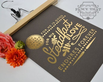 Give Thanks to the Lord, His Steadfast Love ... Gold Foil art print - Metallic / Shine - Inspirational Psalm Ornate Typography Poster Print