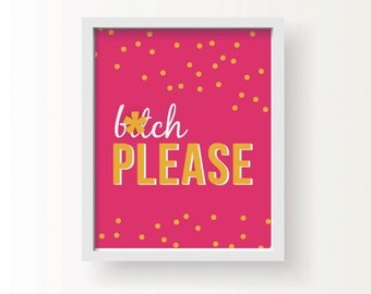 "B*tch Please -  8"" x 10"" Typography & Confetti Art Print in Pink, White, Marigold - for Home, Office, Gift, For Her, Funny, Snarky, Mature"