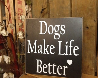 "Dog Lover Gift, Dog Sign, Dog Wall Decor ""Dogs Make Life Better"" 10X10"" Wood Sign, Dog Signs For A Home, Pet Signs, Dog Decorations,"