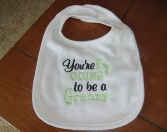 Embroidered Baby Bib - You're Going to be a Granny - White Bib - Gender Neutral