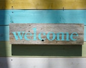 Rustic Welcome sign Made from Upcycled Weathered Lumber Turquoise
