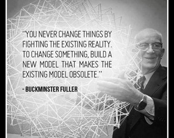 Fridge Magnet Buckminster Fuller quote How to change things Build a new model that makes the old obsolete