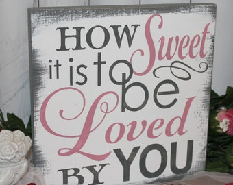 Sample Sale/How SWEET is to be LOVED by YOU sign/Romantic Sign/Valentine/Wedding Sign/Anniversary/Gift/U Choose Color/Gray/Dusty Pink