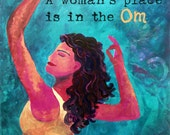 Yoga art print A woman's place is in the Om
