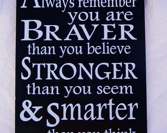 Always Remember You Are Braver Stronger and Smarter thn you think Winnie The Pooh Quote Sign