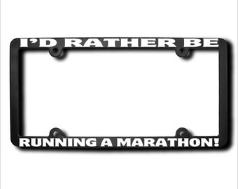 I'd Rather Be Running A Marathon License Plate Frame (T) Made in USA