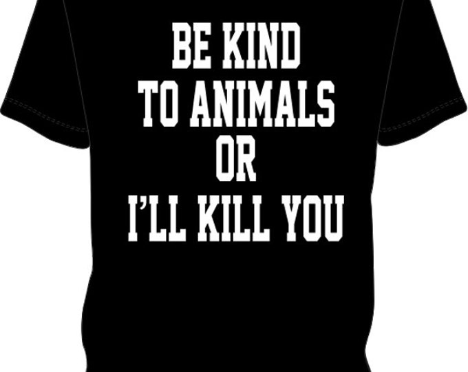 Mens Be Kind to Animals or I Will Kill You Men's T-Shirt (#4)
