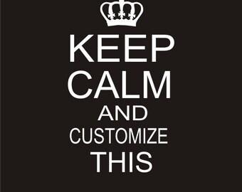 Custom Keep Calm  Matte DIY Iron On Transfer