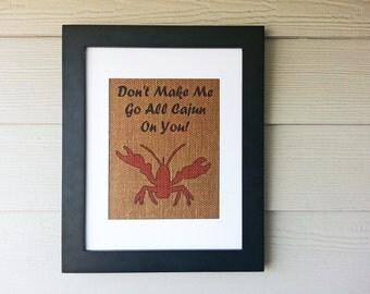 Dont Make Me Go All Cajun On You 11x14 Framed Burlap Print - Cajun Decor - Crawfish Decor - Lousiana Gifts - Cajun Gifts - Framed Prints