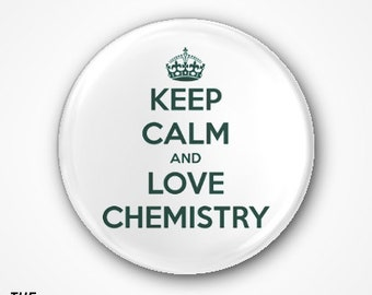 Keep Calm and  Love Chemistry Pin Badge or Magnet. Available as 2.5cm badge or 3.8cm Badge or magnet