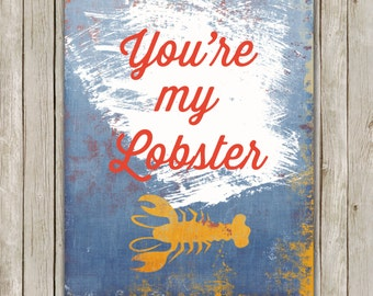 8x10 You're My Lobster Printable, Sea Animal Wall Art, Beach Wall Art, Seaside Art, Lobster Poster, Beach Art, Instant Digital Download