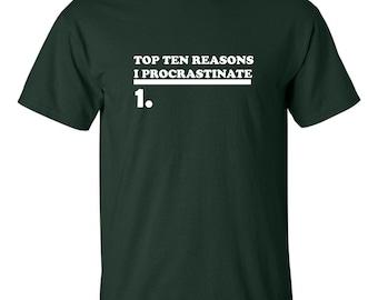 Top ten reasons I procrastinate T shirt apathy late funny tee