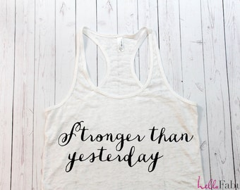 Stronger than yesterday fitness Tank. Workout Tank. Gym Tank top. Exercise tank. Burnout tank.marathon. Running. Motivation.Inspire quote.
