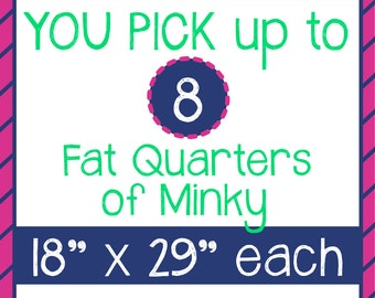 You Pick up to 8 Fat Quarters of Minky (see options)