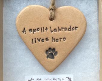 A spoilt Labrador lives here, handmade ceramic hanging heart, perfect gift