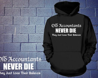 Old Accountants Never Die They Just Lose Their Balance Hoodie Accounting Funny Accountants Sweatshirt Hooded Sweater