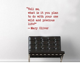 Tell me what is it you plan to do with your one wild and precious life? Quote Wall Decal