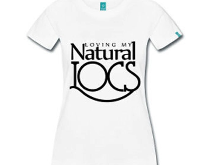 Loving My Natural Locs Dreadlocks Natural Hair Fitted T-Shirt - White