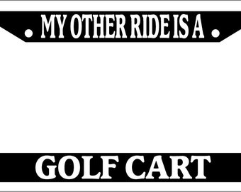 License Plate Frame My Other Ride is a GOLF CART Auto Accessory Novelty