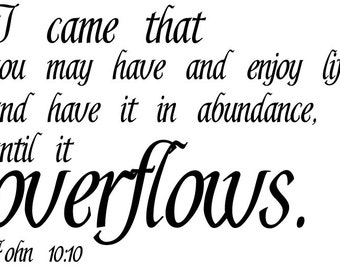 John 10:10 Wall Decal | I Came That You May Have And Enjoy Life | Scripture Wall Decal